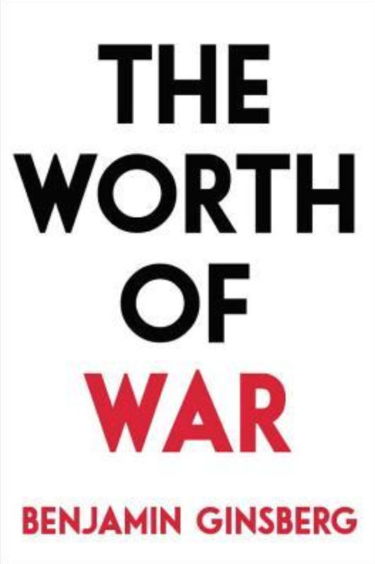 "Book cover of ""The Worth of War"" by Benjamin Ginsberg."