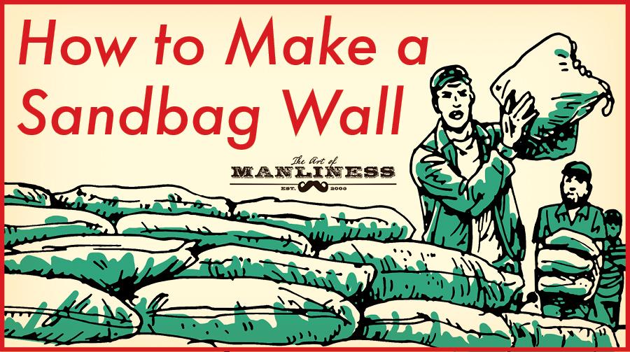 Poster by Art of Manliness regarding sandbag wall's making.