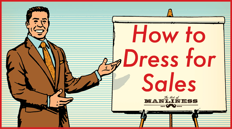 3c8b744adba How to Dress for Sales | The Art of Manliness