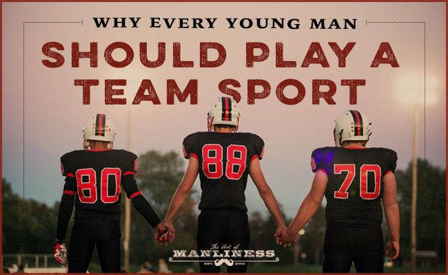Poster by Art of Manliness about why every young men should play a team sport.
