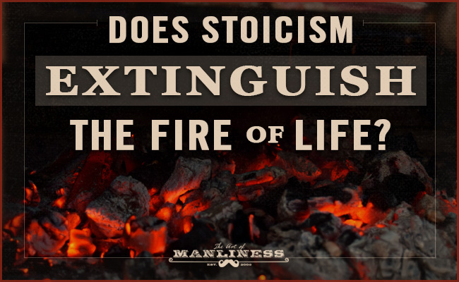 Poster by Art Of Manliness regarding Stoicism extinguishing fire of life.
