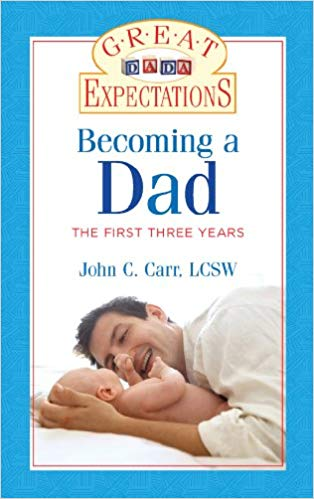 """Book cover of """"Becoming a Dad The First Three Years"""" by John C. Carr."""