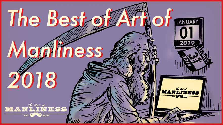 Best of Art of Manliness 2018 | The Art of Manliness