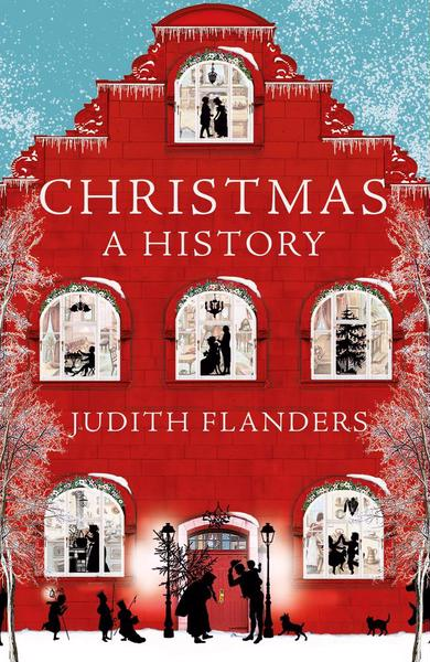 Book cover of Christmas A History by Judith Flanders.