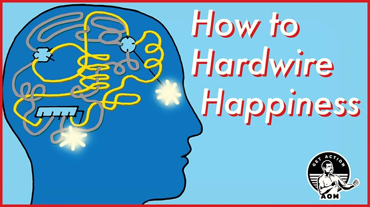 How to Hardwire Your Happiness | The Art of Manliness