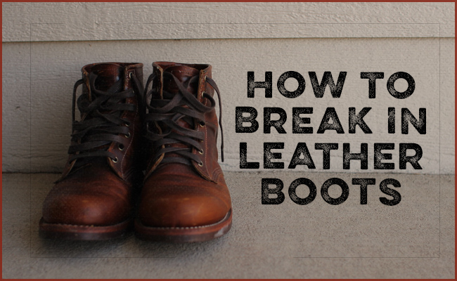 138fef8eb8a How to Break In a Pair of Leather Boots | The Art of Manliness