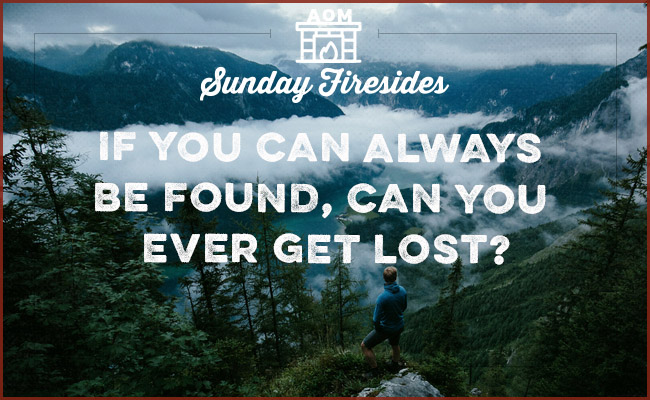 "Poster of Sunday firesides about ""if you can always be found, can you ever get lost?""."