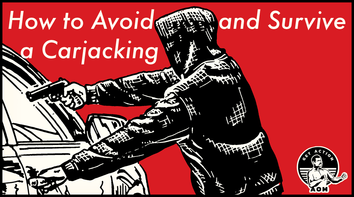 Poster by Art Of Manliness about avoiding and surviving a Carjacking.