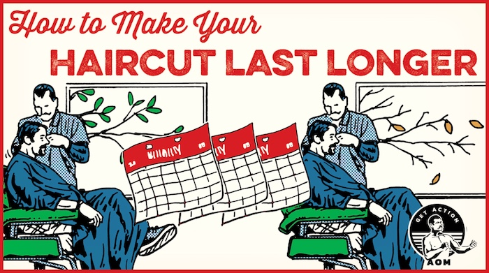 Poster by Art Of Manliness about making haircut last longer.