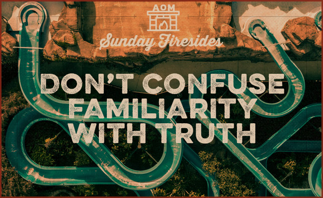 Poster of a Don't confuse Familiarity with truth.