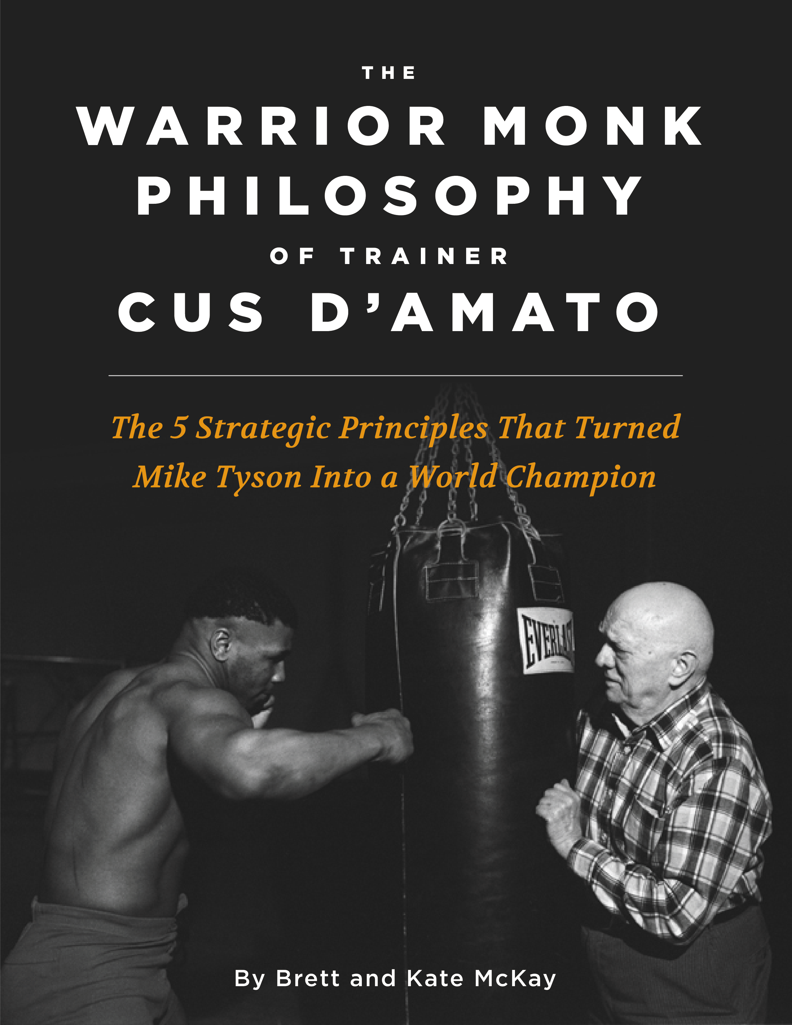 Book cover of The Warrior Monk Philosophy of Trainer Cus D'Amato by Brett and kate Mckay.