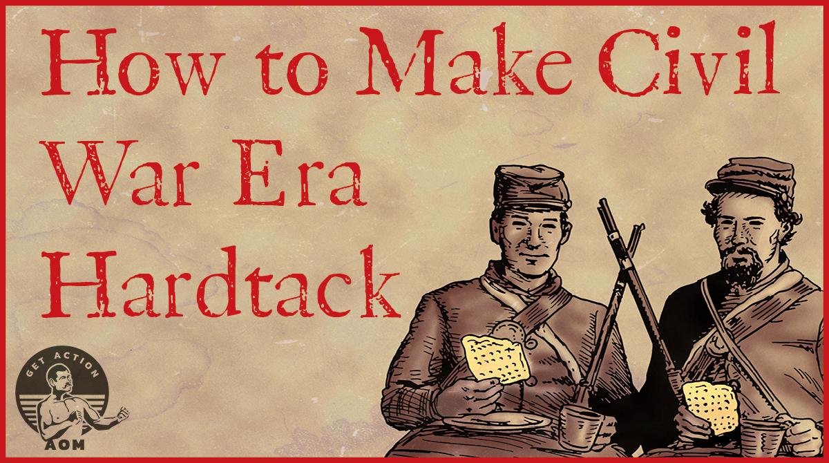 How to make civil war ear hardtack.