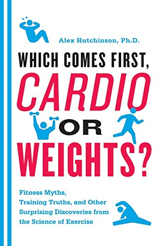 Which comes first, cardio or weights by Alex Hutchinson book cover.