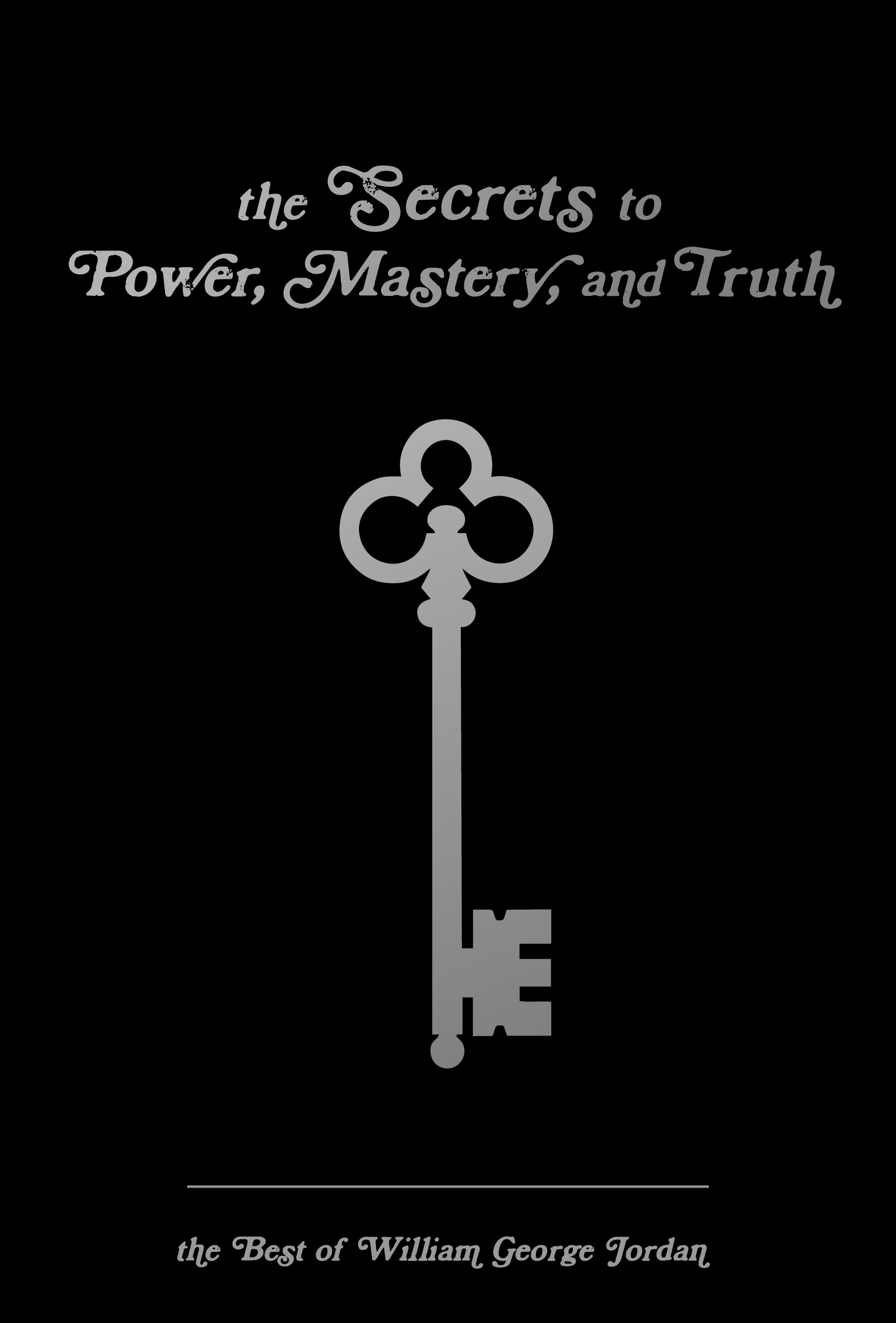 A book cover of  The Secrets to Power, Mastery, and Truth by William George Jordan.