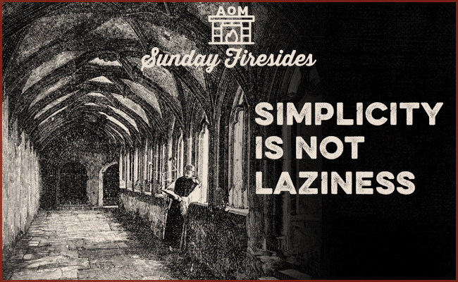 """""""Simplicity is not laziness"""" by Sunday Firesides."""
