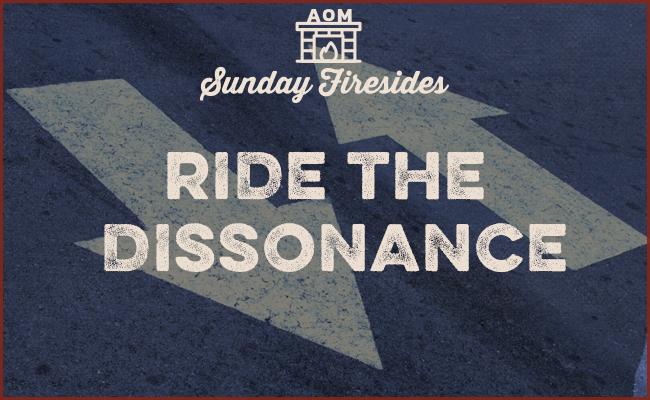 Sunday Firesides Ride the Dissonance.