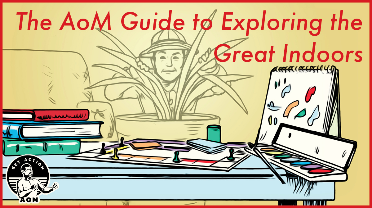 The AOM Guide to Exploring the Great Indoors.