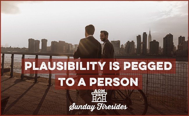 Plausibility is pegged to a person by Sunday Firesides.