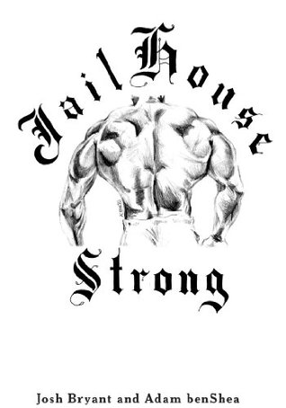A book cover of Jail house Strong by josh Bryant and Adam Banshea.