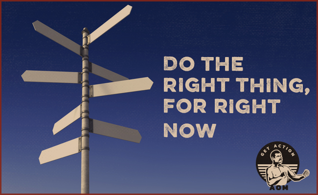 "A poster of ""Do the right thing for right now""."
