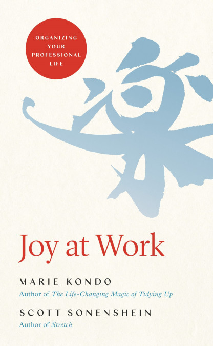 Joy at work for organizing your professional life by Marie Kondo.