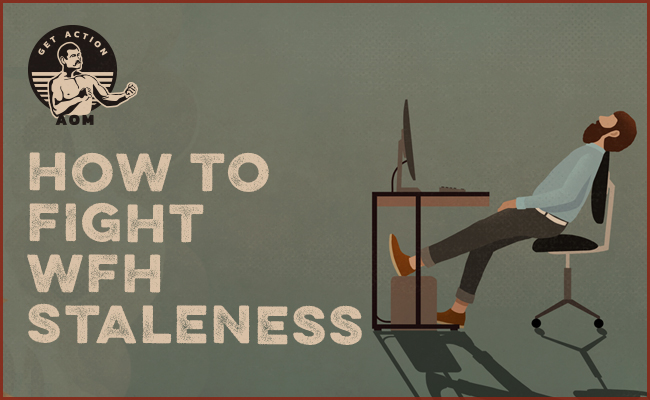 4 Ways to Fight Staleness While Working From Home