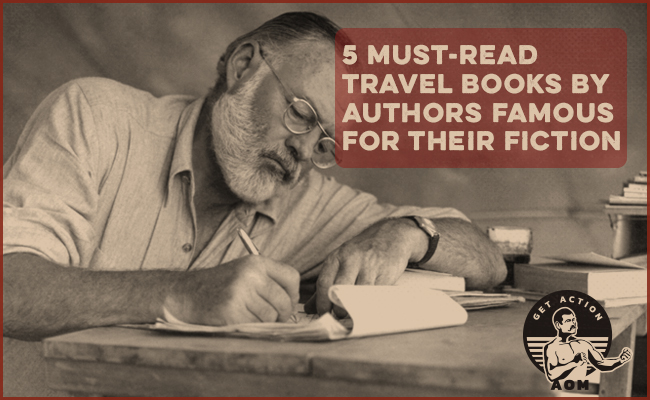 5 Must-Read Travel Books by Authors Famous for Their Fiction